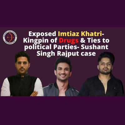 Cover art for Exposed Imtiaz Khatri- Kingpin of Drugs & Ties to political Parties- Sushant Singh Rajput case