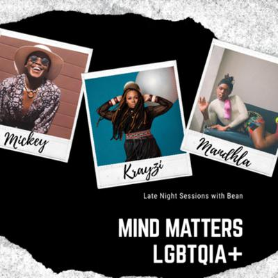 Cover art for Spilling The Beans With Bean: Mind Matters LGBTQIA+ Pt 1 ft Mandhla, Krayzi K & Mickey