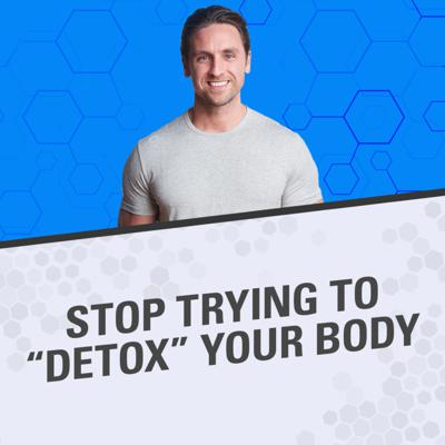 Cover art for Here's Why You Should Stop Trying to Detox Your Body (and What to Do Instead)