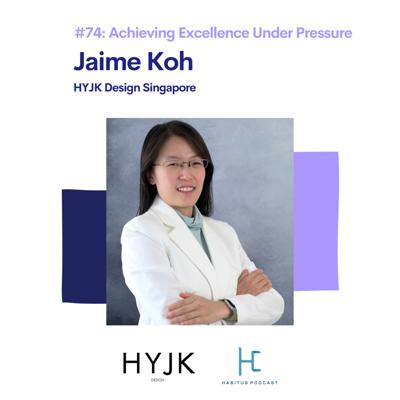 Cover art for #74 - Achieving Excellence Under Pressure with Jaime Koh - HYJK Design Singapore