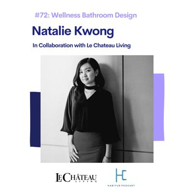 Cover art for #72 - Modern Bathroom Design with Natalie Kwong and Le Chateau Living
