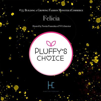 Cover art for #75: Felicia on Building Pluffy's Choice, a Growing Fashion Monster on eCommerce - Hosted by Novita Fransiska of NVA Interior