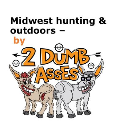 Cover art for Midwest hunting and outdoors by 2 Dumb Asses - Chasing the Dream