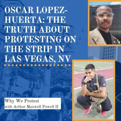 Cover art for Oscar Lopez-Huerta: The Truth About Protesting on The Strip in Las Vegas, NV