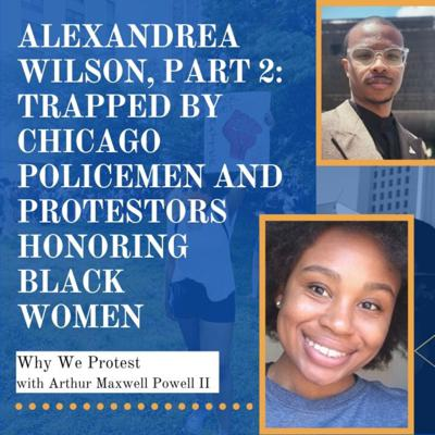 Cover art for Alexandrea Wilson, Part 2: Trapped By Chicago Policemen and Protestors Honoring Black Women