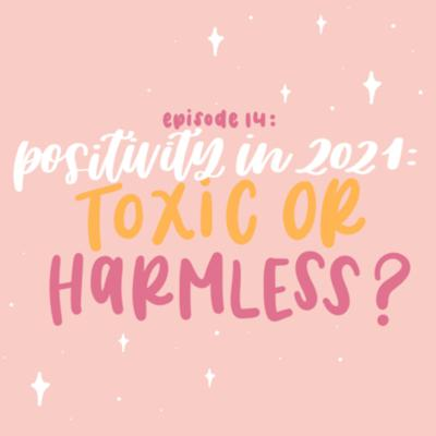 Cover art for Positivity in 2021: Toxic or Harmless?