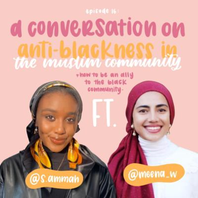 Cover art for A Conversation On Anti-Blackness in the Muslim Community + How To Be An Ally to the Black Community