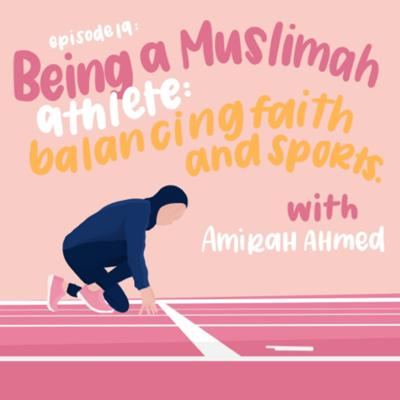 Cover art for Being A Muslimah Athlete: Balancing Faith and Sports