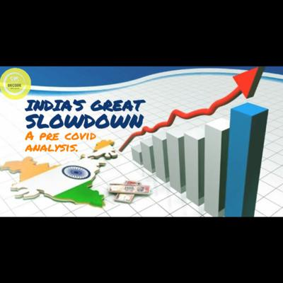 Cover art for EP 4|| PART 1|| DECODING INDIA'S GREAT SLOWDOWN - A PRE COVID ANALYSIS