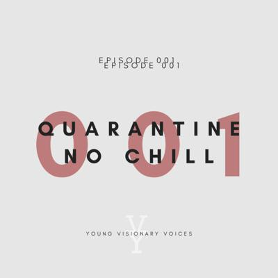 Cover art for 001 - QUARANTINE NO CHILL - YOUNG VISIONARY VOICES