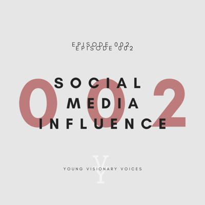 Cover art for 002 - SOCIAL MEDIA INFLUENCE - YOUNG VISIONARY VOICES