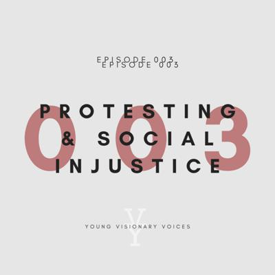 Cover art for 003 - PROTESTING AND SOCIAL INJUSTICE - YOUNG VISIONARY VOICES