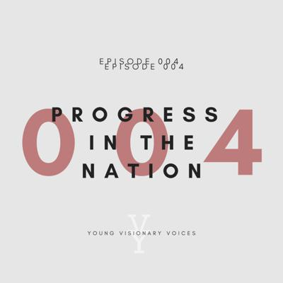 Cover art for 004 - PROGRESS IN THE NATION - YOUNG VISIONARY VOICES