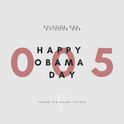 Cover art for 005 - HAPPY OBAMA DAY - YOUNG VISIONARY VOICES