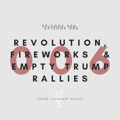 Cover art for 006 - THE REVOLUTION, FIREWORKS AND EMPTY TRUMP RALLIES