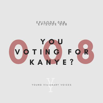 Cover art for 008 - YOU VOTING FOR KANYE?