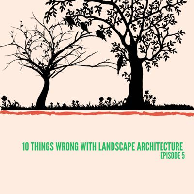 Cover art for 005: Landscape Architecture and it's problems, what are we doing?