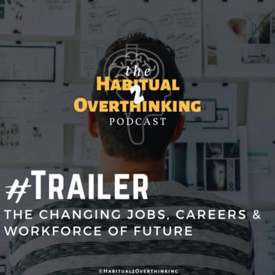 Cover art for #Trailer | The Changing Jobs, Careers and Workforce of the Future | A Habitual2Overthinking Series