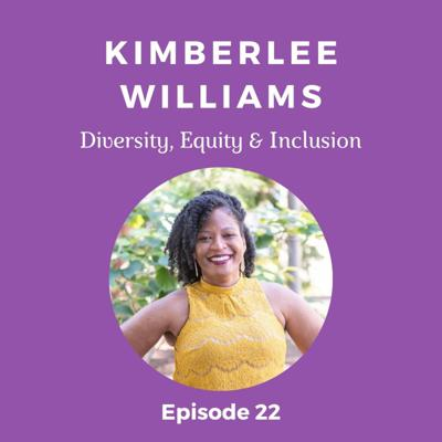 Cover art for Episode 22 - Kimberlee Williams (Diversity, Equity & Inclusion)