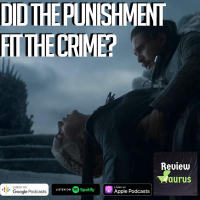 Cover art for 004 - Did the Punishment fit the CRIME? | Game of Thrones