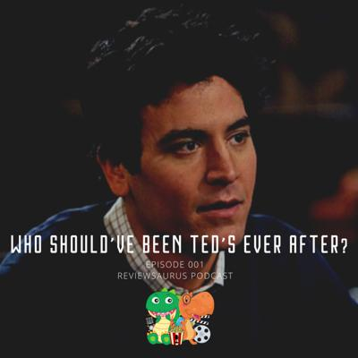 Cover art for 001 - Who Should've Been Ted's EVER AFTER? | How I Met Your Mother