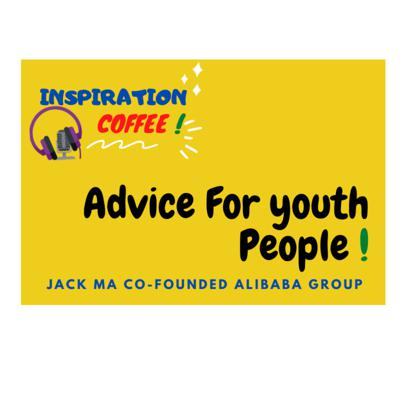 Cover art for Inspiration coffee - Jack Ma co-founder of Alibaba Group Advice For youth People