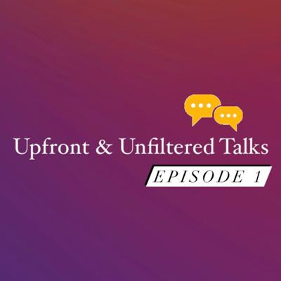 Cover art for Episode 1: The Introduction of Upfront & Unfiltered Talks