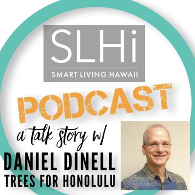 Cover art for Episode #22: A Talk Story w/ Daniel Dinell, President of Trees For Honolulu's Future