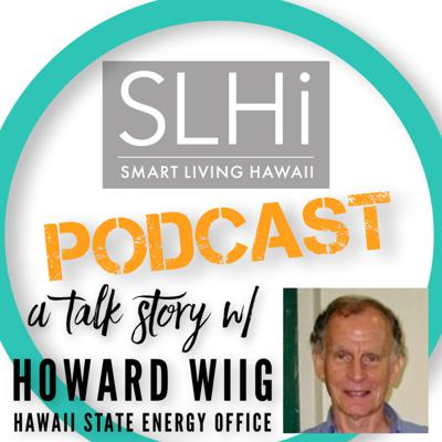 Cover art for Episode #26: A Talk Story w/ Howard Wiig, Hawaii State Energy Office