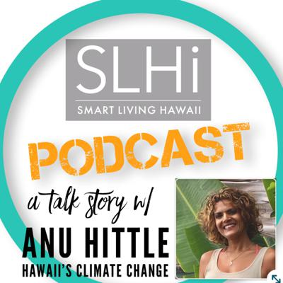 Cover art for Episode #31: A Talk Story w/ Anu Hittle, Hawaii's Climate Change Mitigation and Adaptation Commission