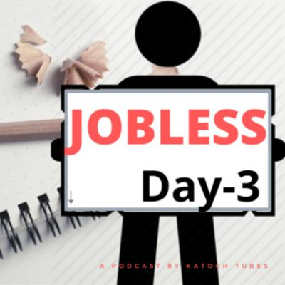 30 Days of Emotional Journey of a Jobless Employee, unemployed in India - Katoch Tubes