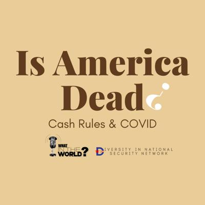 Cover art for #34 - Is America Dead? Cash Rules & COVID
