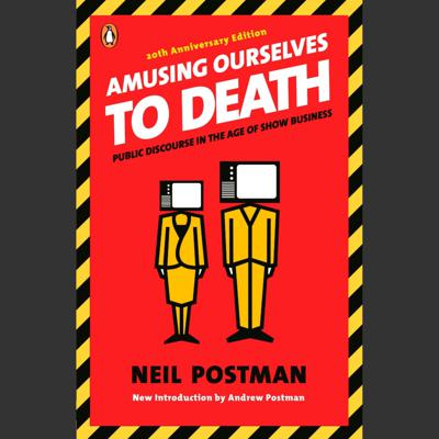 Cover art for Amusing Ourselves to Death - Foreword and Part 1: The Medium Is the Metaphor