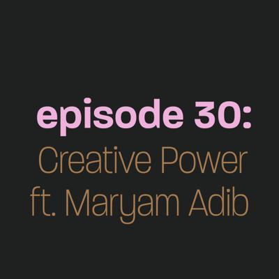 Cover art for Episode 30: Creative Power ft. Maryam Adib