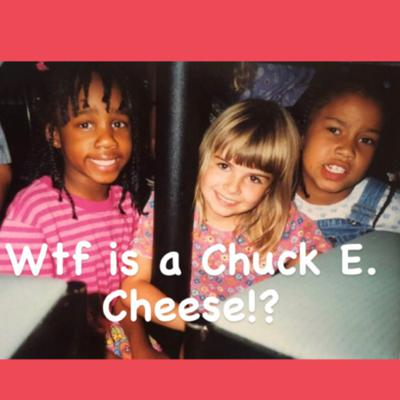 Cover art for Episode 3: Wtf is a Chuck E. Cheese?