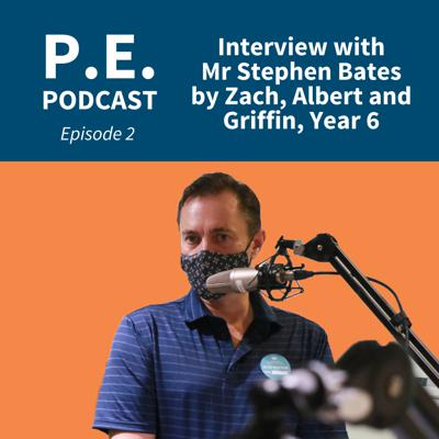 Cover art for PE Podcast Ep 2 - Interview with Mr Stephen Bates by Zach, Albert and Griffin, Year 6