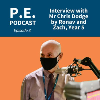 Cover art for PE Podcast Ep 3 - Interview with Mr Chris Dodge by Ronav and Zac, Year 5