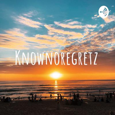 Cover art for Knownoregretz Welcome Episode