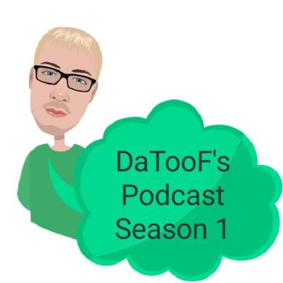 Cover art for DaTooF's Podcast S1 E8 - Episode 8 - the lost episodes 9/19/18