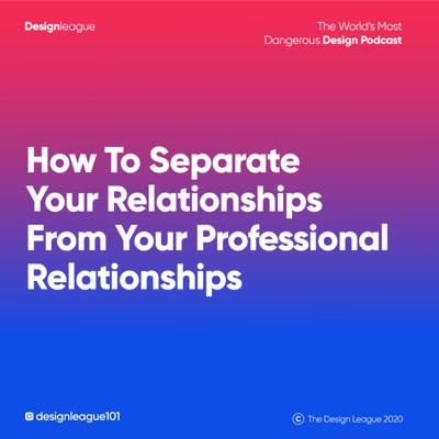 Cover art for How To Separate Your Relationships From Your Professional  Relationships