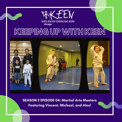 Cover art for Keeping Up with KEEN 14 - Martial Arts Masters featuring Vincent, Michael, and Alex!