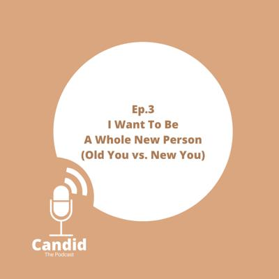 Cover art for Ep 3 - I Want To Be A Whole New Person (Old You vs. New You)