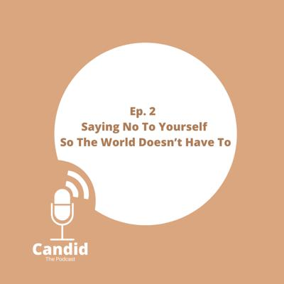Cover art for Ep 2 - Saying No To Yourself So The World Doesn't Have To