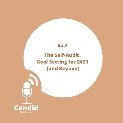 Cover art for Ep 7 - The Self-Audit - Goal Setting for 2021 (and Beyond)