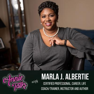 Cover art for Episode 88 - Annie Talks with Marla J. Albertie | Certified Professional Career, Life Coach/Trainer, Instructor and Author