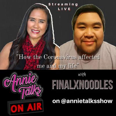 "Episode 94 - AnnieTalks to Twitch streamer @finalxnoodles | ""How the Coronavirus affected me and my life"""
