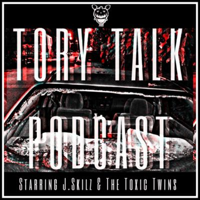 """Cover art for Tory Talk 010- J.Skilz Ft. The Toxic Twins """"The Toxic Episode"""""""