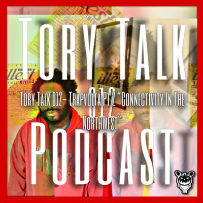 """Cover art for Tory Talk 012- Trapvolta Pt.2 """"Connectivity In The Northwest"""""""