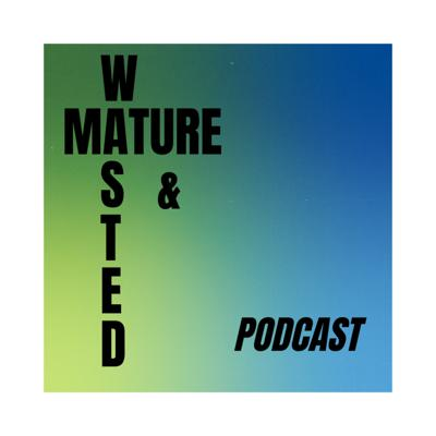 Mature and Wasted Podcast #1 (The Inaugural Episode)