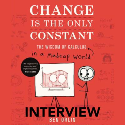 Cover art for 43: Interview II with Author Ben Orlin (Change is the Only Constant: the Wisdom of Calculus in a Madcap World)